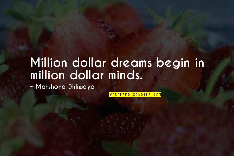 Minds Quotes By Matshona Dhliwayo: Million dollar dreams begin in million dollar minds.