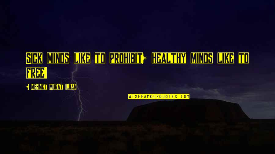 Minds Quotes By Mehmet Murat Ildan: Sick minds like to prohibit; healthy minds like