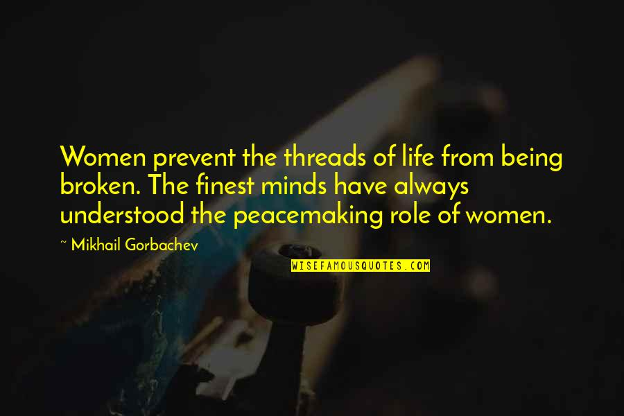 Minds Quotes By Mikhail Gorbachev: Women prevent the threads of life from being