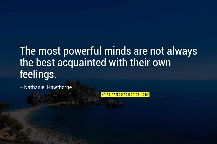 Minds Quotes By Nathaniel Hawthorne: The most powerful minds are not always the