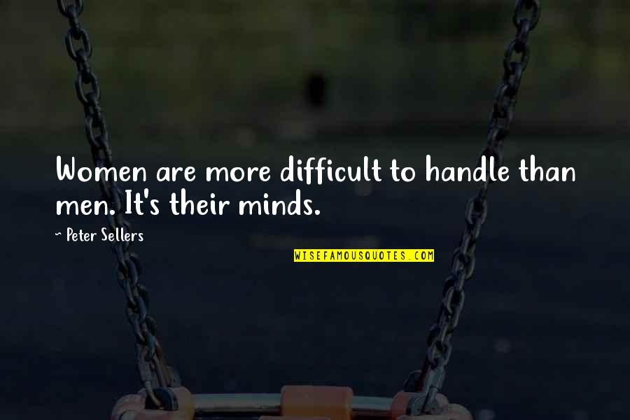 Minds Quotes By Peter Sellers: Women are more difficult to handle than men.