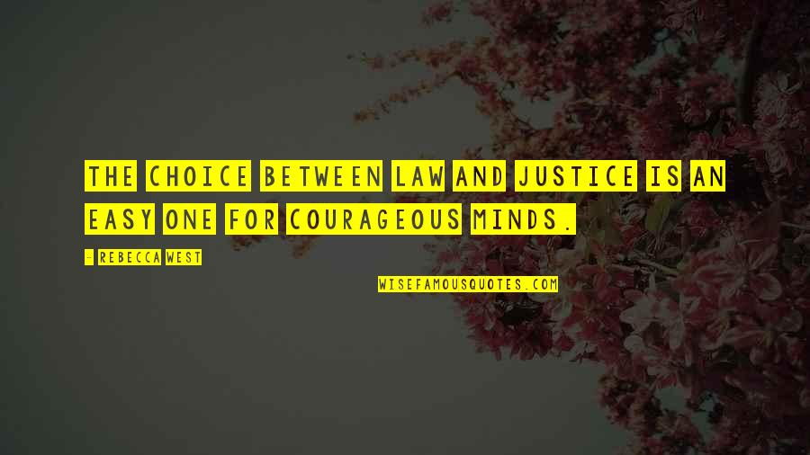 Minds Quotes By Rebecca West: The choice between law and justice is an