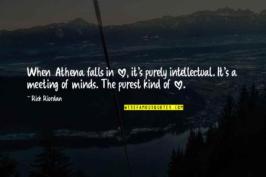 Minds Quotes By Rick Riordan: When Athena falls in love, it's purely intellectual.