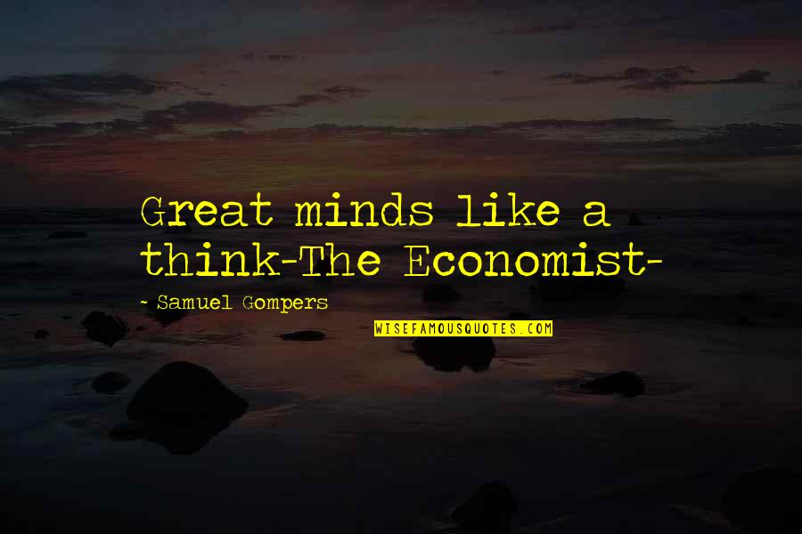 Minds Quotes By Samuel Gompers: Great minds like a think-The Economist-
