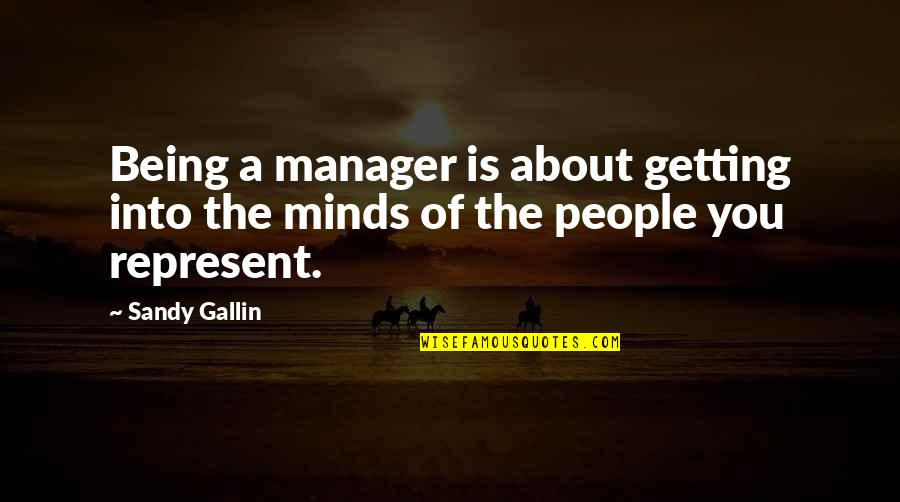 Minds Quotes By Sandy Gallin: Being a manager is about getting into the