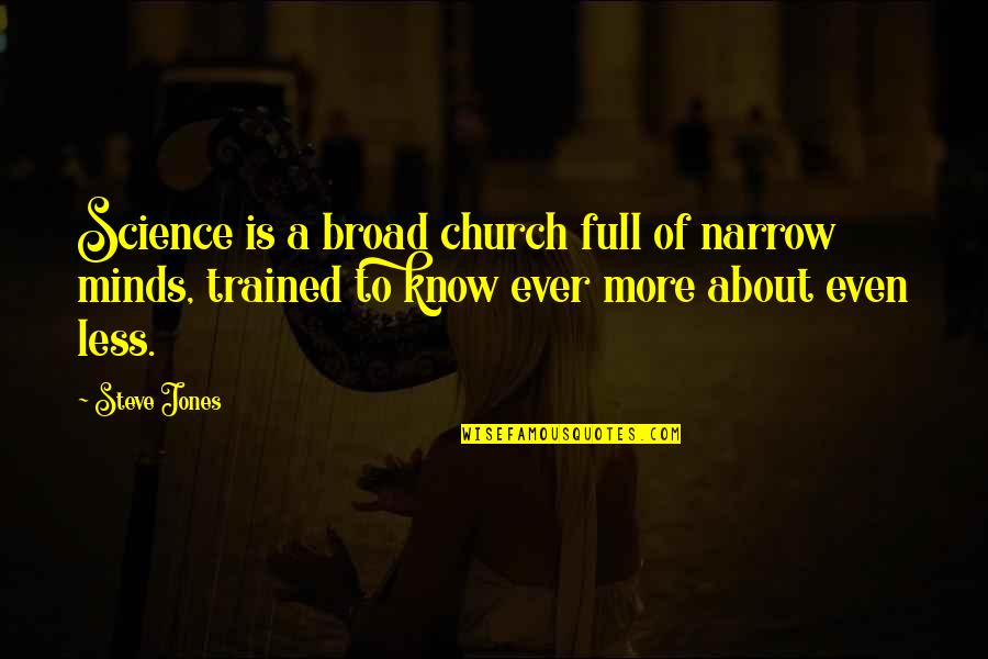 Minds Quotes By Steve Jones: Science is a broad church full of narrow