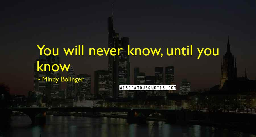 Mindy Bolinger quotes: You will never know, until you know