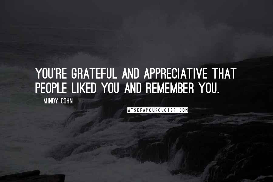 Mindy Cohn quotes: You're grateful and appreciative that people liked you and remember you.