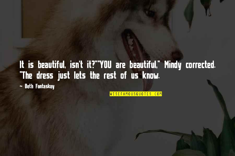 "Mindy Quotes By Beth Fantaskey: It is beautiful, isn't it?""""YOU are beautiful,"" Mindy"