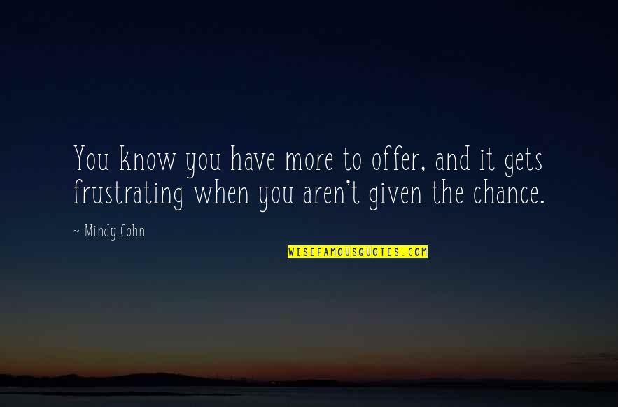 Mindy Quotes By Mindy Cohn: You know you have more to offer, and