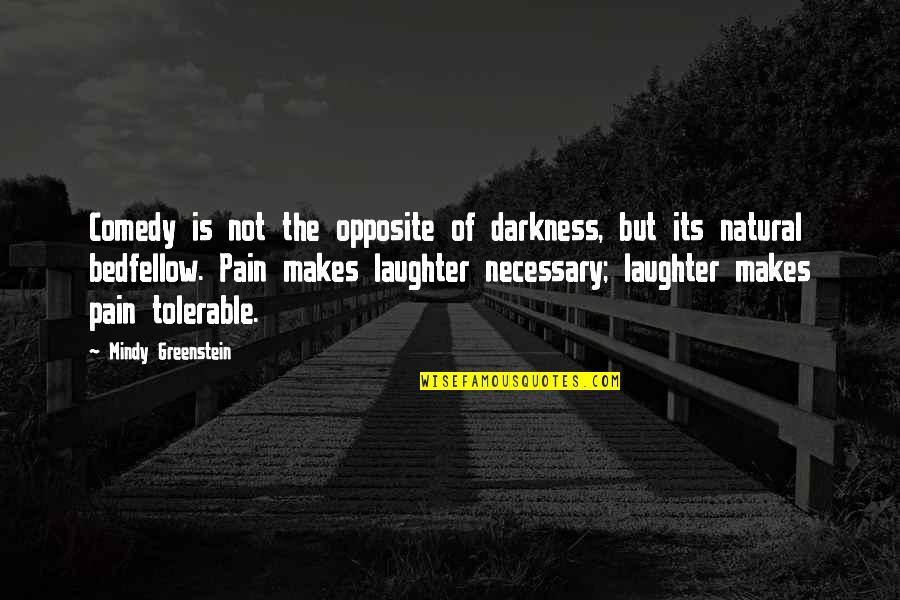 Mindy Quotes By Mindy Greenstein: Comedy is not the opposite of darkness, but