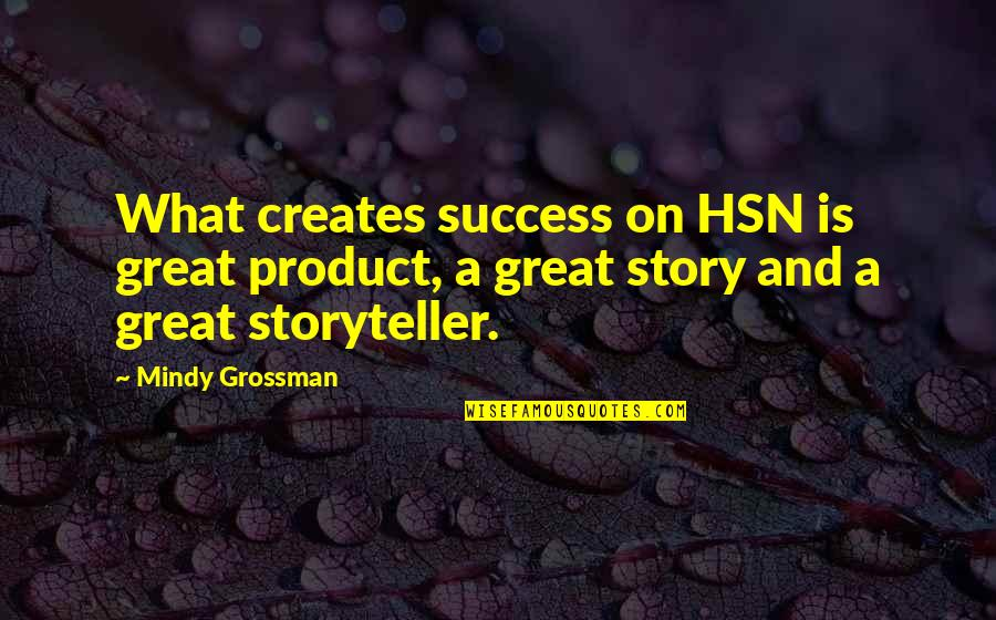 Mindy Quotes By Mindy Grossman: What creates success on HSN is great product,