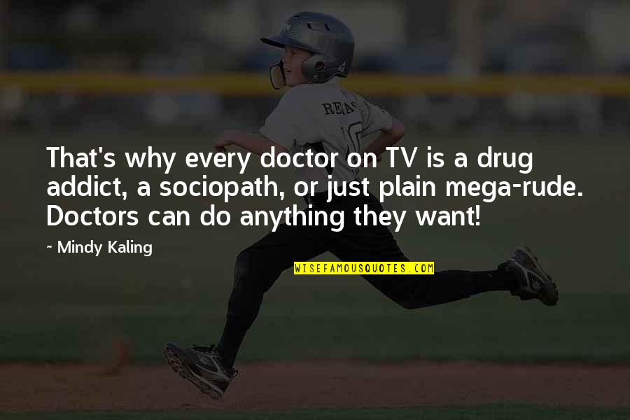 Mindy Quotes By Mindy Kaling: That's why every doctor on TV is a