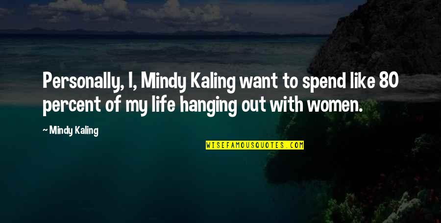Mindy Quotes By Mindy Kaling: Personally, I, Mindy Kaling want to spend like