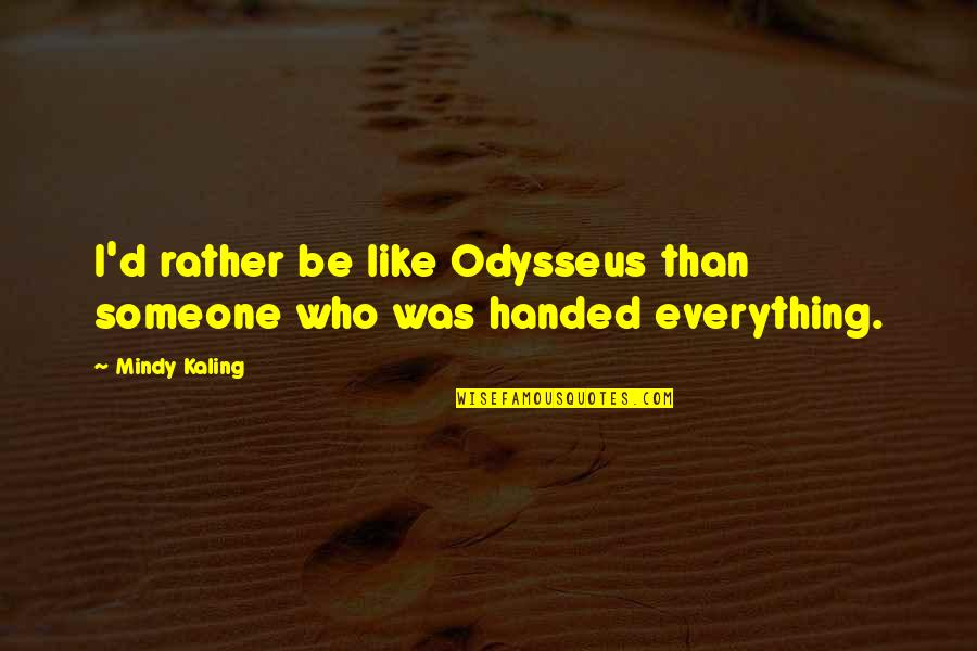 Mindy Quotes By Mindy Kaling: I'd rather be like Odysseus than someone who