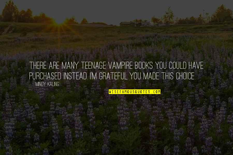 Mindy Quotes By Mindy Kaling: There are many teenage vampire books you could