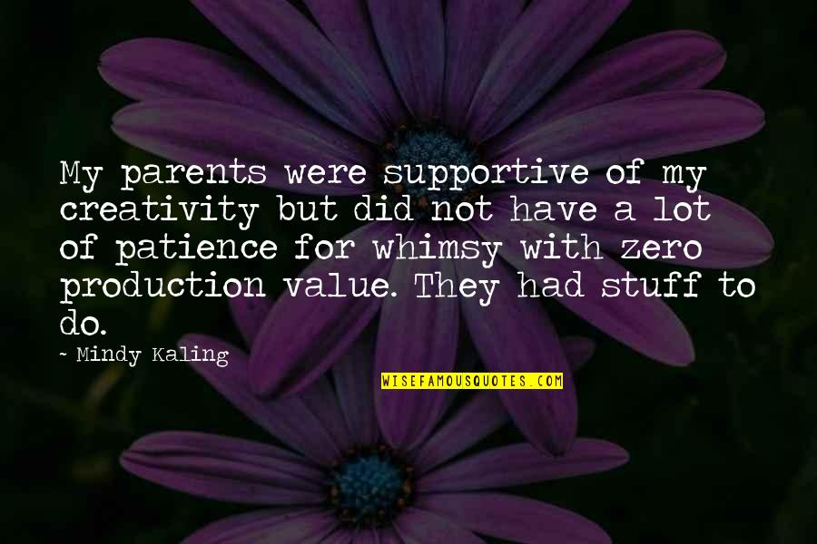 Mindy Quotes By Mindy Kaling: My parents were supportive of my creativity but