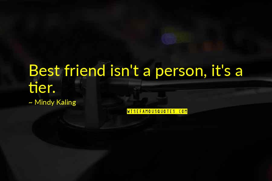 Mindy Quotes By Mindy Kaling: Best friend isn't a person, it's a tier.