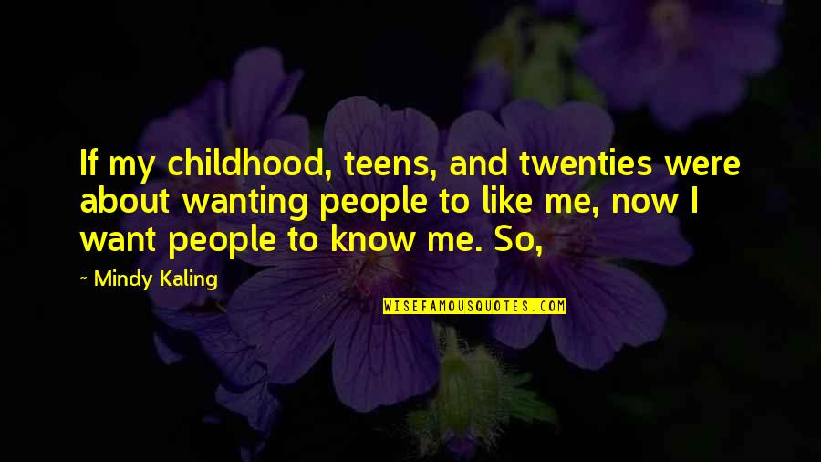 Mindy Quotes By Mindy Kaling: If my childhood, teens, and twenties were about