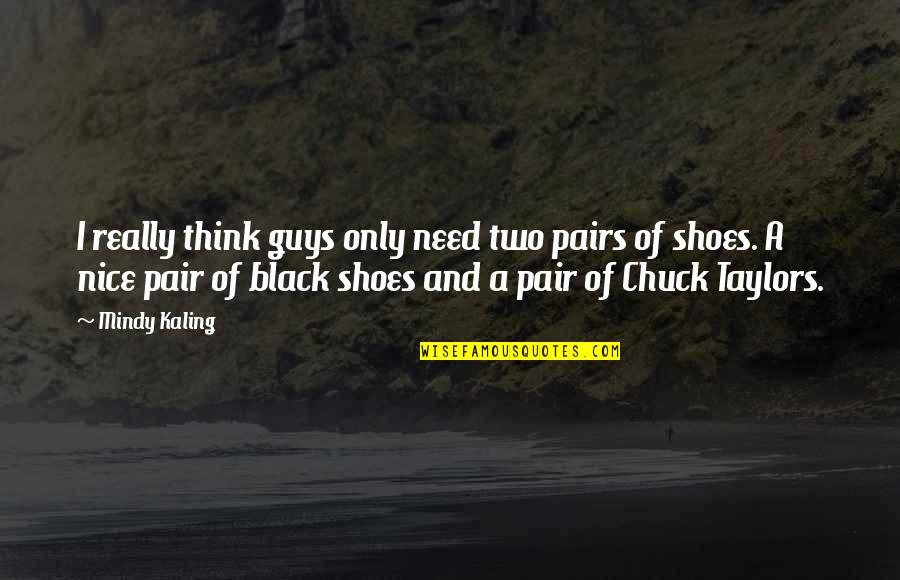 Mindy Quotes By Mindy Kaling: I really think guys only need two pairs