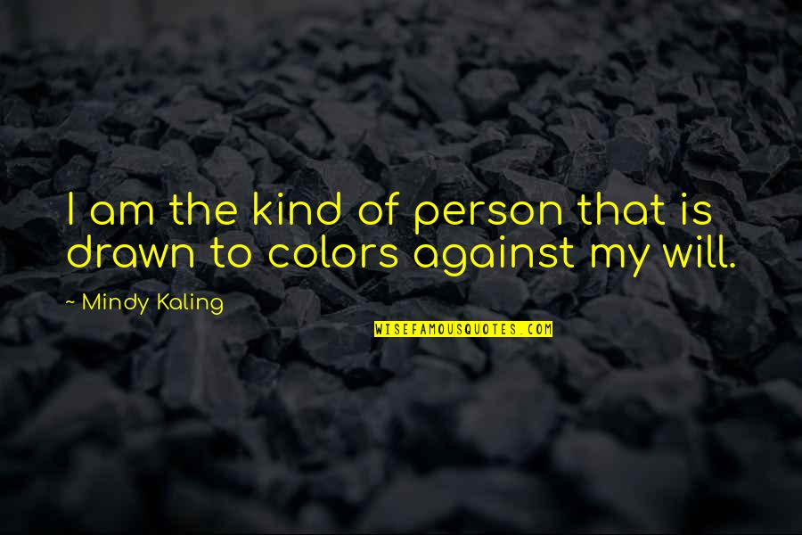 Mindy Quotes By Mindy Kaling: I am the kind of person that is