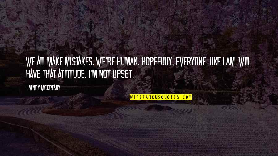Mindy Quotes By Mindy McCready: We all make mistakes. We're human. Hopefully, everyone