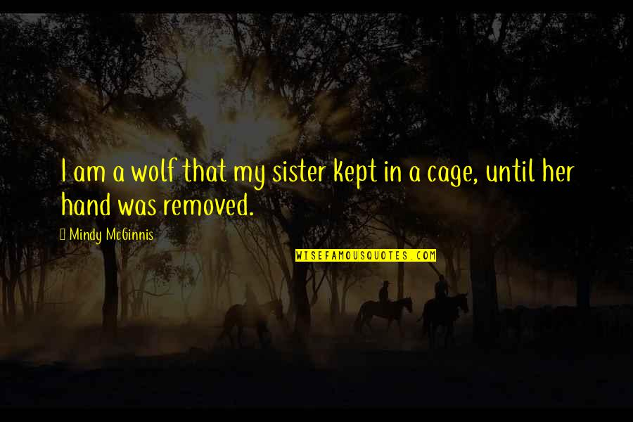 Mindy Quotes By Mindy McGinnis: I am a wolf that my sister kept