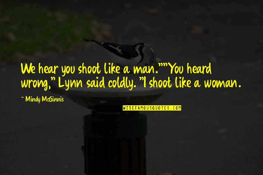 "Mindy Quotes By Mindy McGinnis: We hear you shoot like a man.""""You heard"