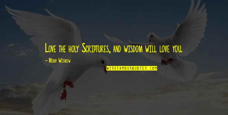 Mindy Quotes By Mindy Withrow: Love the holy Scriptures, and wisdom will love