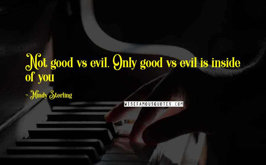 Mindy Sterling quotes: Not good vs evil. Only good vs evil is inside of you