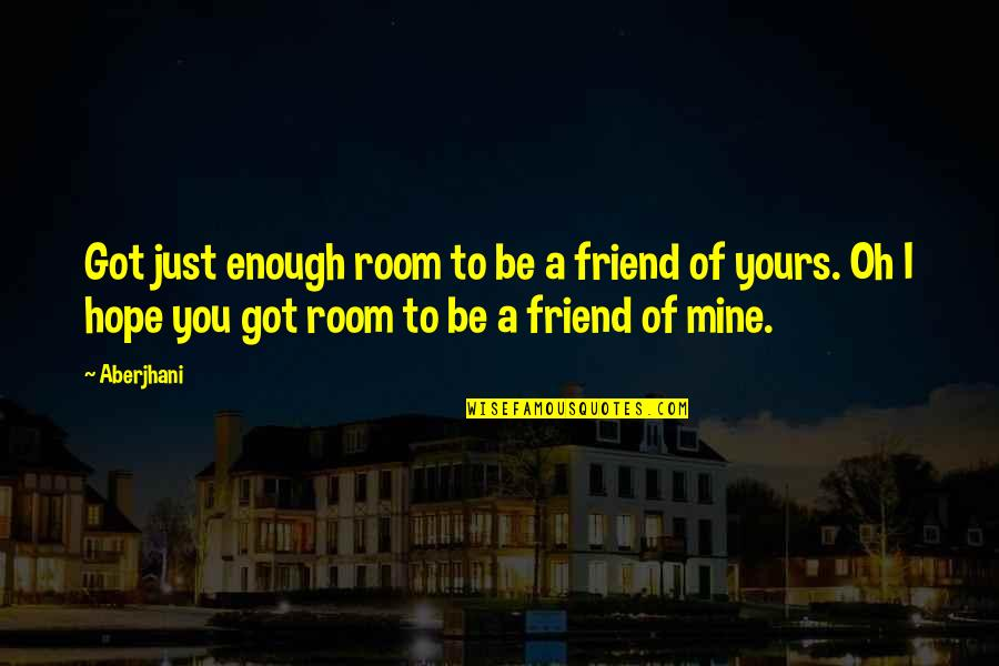 Mine Yours Quotes By Aberjhani: Got just enough room to be a friend