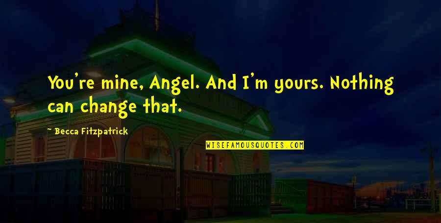 Mine Yours Quotes By Becca Fitzpatrick: You're mine, Angel. And I'm yours. Nothing can