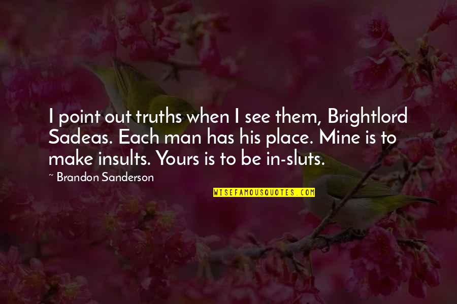Mine Yours Quotes By Brandon Sanderson: I point out truths when I see them,