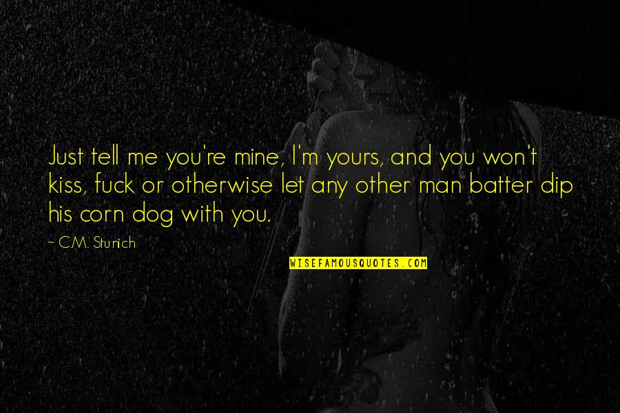 Mine Yours Quotes By C.M. Stunich: Just tell me you're mine, I'm yours, and