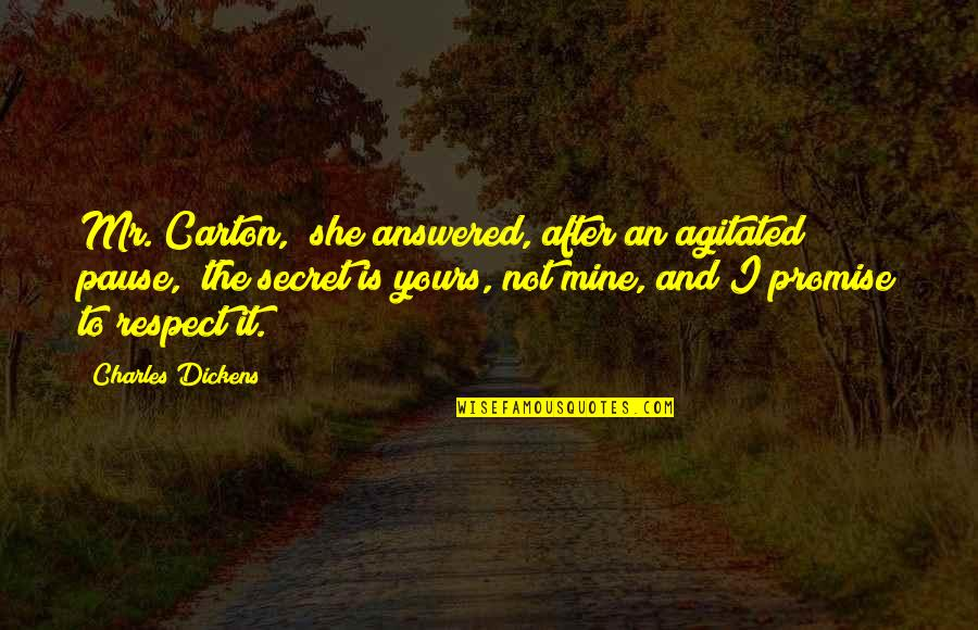 """Mine Yours Quotes By Charles Dickens: Mr. Carton,"""" she answered, after an agitated pause,"""