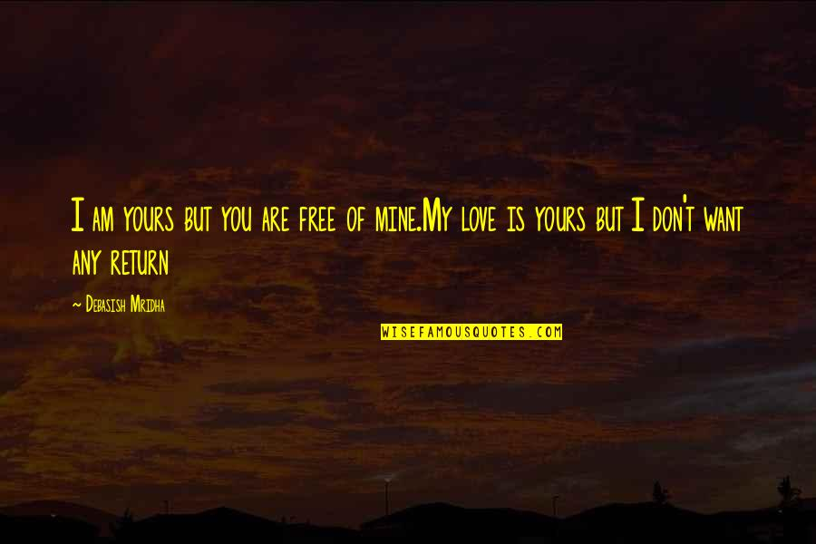 Mine Yours Quotes By Debasish Mridha: I am yours but you are free of