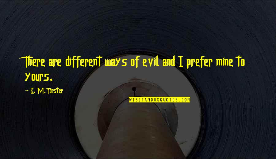 Mine Yours Quotes By E. M. Forster: There are different ways of evil and I