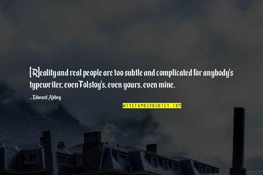 Mine Yours Quotes By Edward Abbey: [R]eality and real people are too subtle and