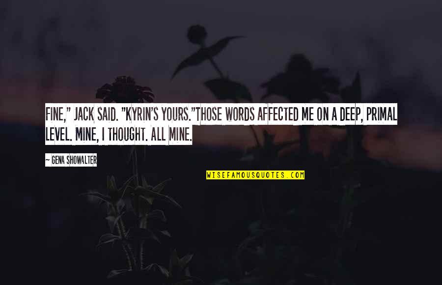 """Mine Yours Quotes By Gena Showalter: Fine,"""" Jack said. """"Kyrin's yours.""""Those words affected me"""