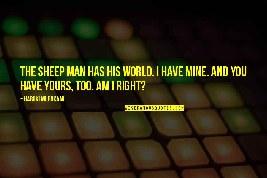 Mine Yours Quotes By Haruki Murakami: The sheep man has his world. I have