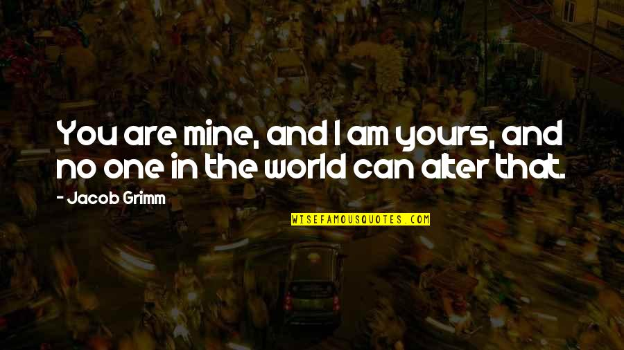 Mine Yours Quotes By Jacob Grimm: You are mine, and I am yours, and