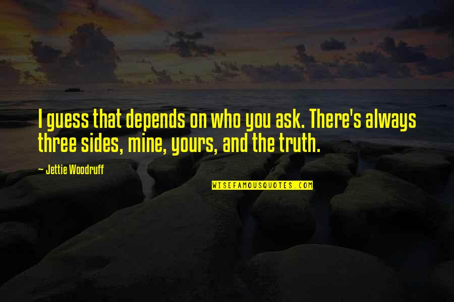 Mine Yours Quotes By Jettie Woodruff: I guess that depends on who you ask.