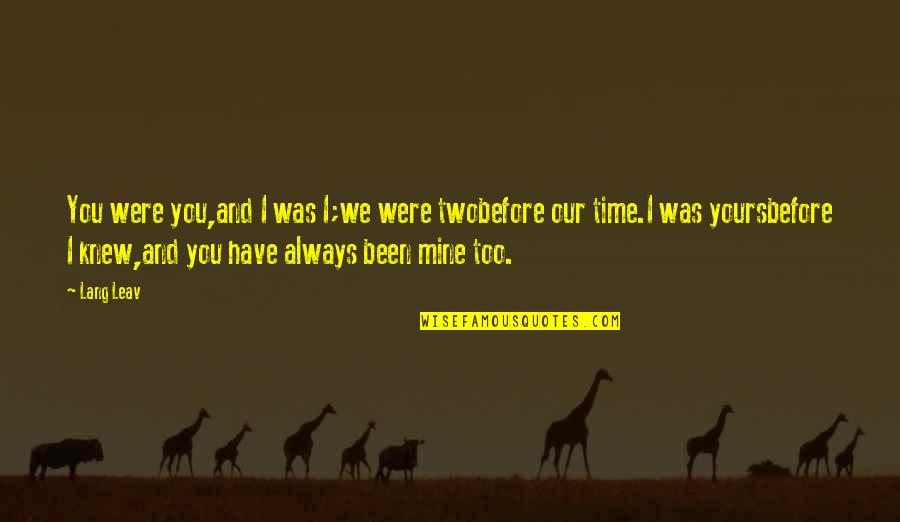 Mine Yours Quotes By Lang Leav: You were you,and I was I;we were twobefore