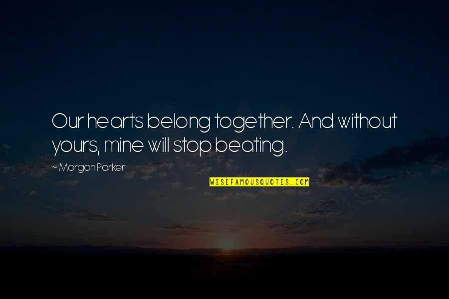 Mine Yours Quotes By Morgan Parker: Our hearts belong together. And without yours, mine