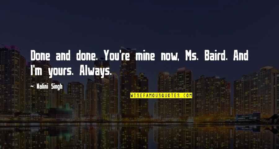 Mine Yours Quotes By Nalini Singh: Done and done. You're mine now, Ms. Baird.