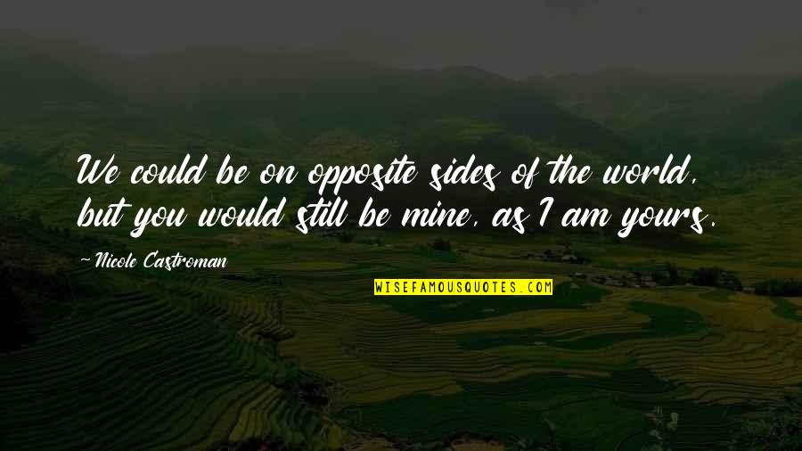 Mine Yours Quotes By Nicole Castroman: We could be on opposite sides of the