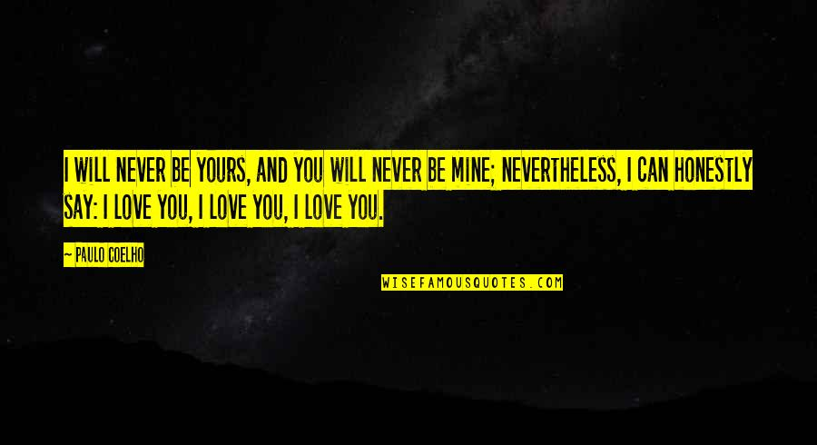 Mine Yours Quotes By Paulo Coelho: I will never be yours, and you will