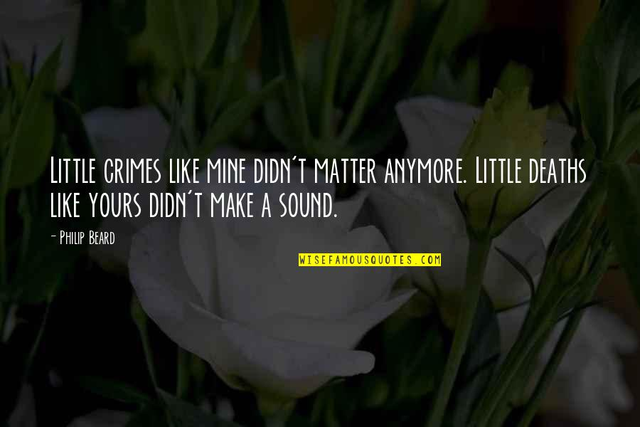 Mine Yours Quotes By Philip Beard: Little crimes like mine didn't matter anymore. Little