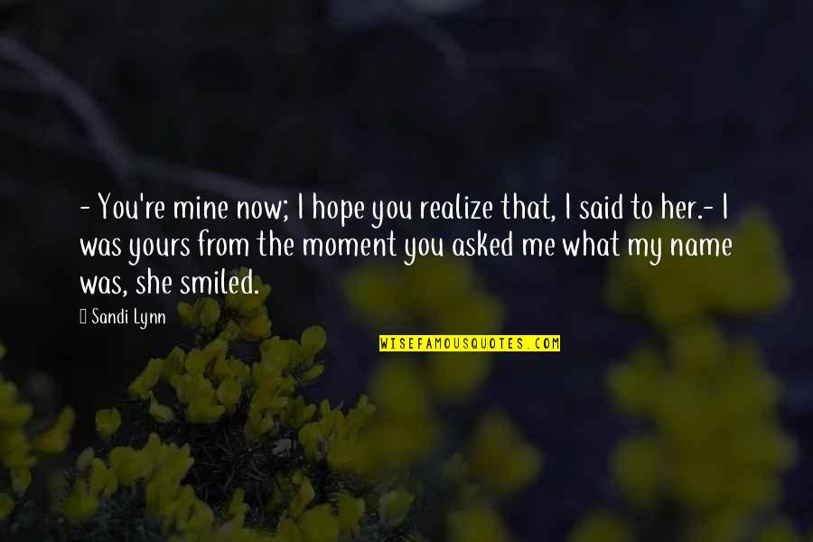 Mine Yours Quotes By Sandi Lynn: - You're mine now; I hope you realize