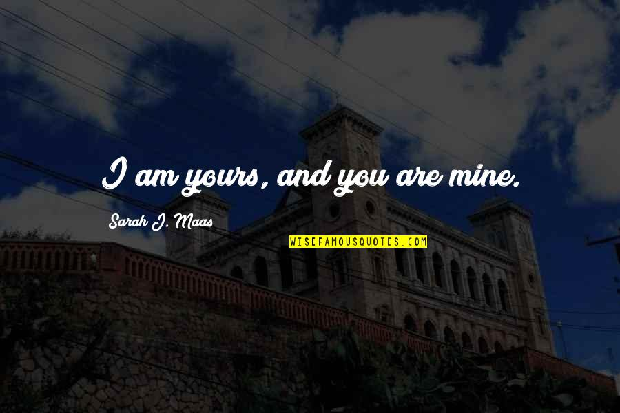 Mine Yours Quotes By Sarah J. Maas: I am yours, and you are mine.